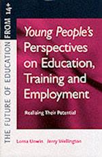 Young People's Perspectives on Education, Training and Employment (The Future of Education from 14+)