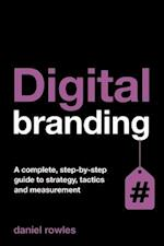 Digital Branding: A Complete Step-By-Step Guide to Strategy, Tactics and Measurement af Daniel Rowles