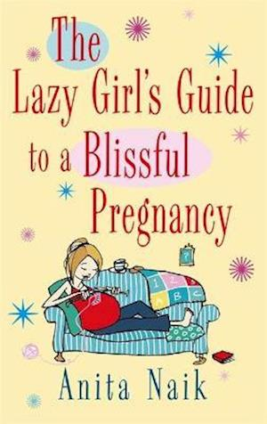 The Lazy Girl's Guide To A Blissful Pregnancy