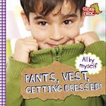 Pants, Vest, Getting Dressed!