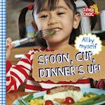 Spoon, Cup, Dinner's Up! (All by Myself Wayland)