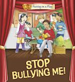 Putting on a Play: Stop Bullying Me! (Putting on a Play)