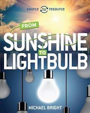 Source to Resource: Solar: From Sunshine to Light Bulb
