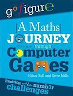 A Maths Journey Through Computer Games (Go Figure, nr. 13)