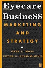 Eyecare Business: Marketing and Strategy af Peter G. Shaw-McMinn, Gary Moss