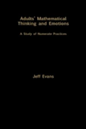 Adults' Mathematical Thinking and Emotions: A Study of Numerate Practice