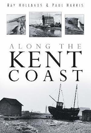 Hollands, R: Along the Kent Coast