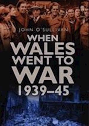 O'Sullivan, J:  When Wales Went to War 1939-45