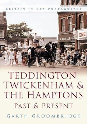 Groombridge, G: Teddington, Twickenham & Hampton Past and Pr