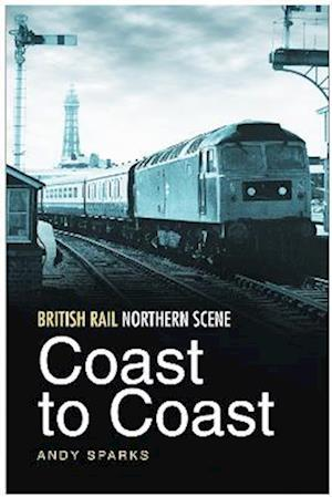 British Rail Northern Scene: Coast to Coast
