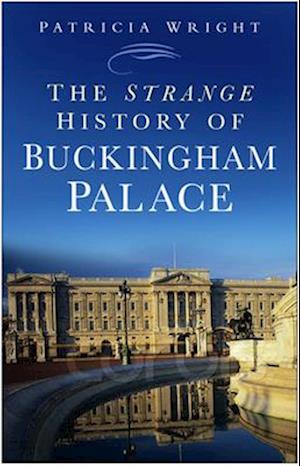 The Strange History of Buckingham Palace