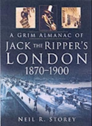 Storey, N: A Grim Almanac of Jack the Ripper's London
