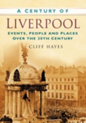 Hayes, C:  A Century of Liverpool