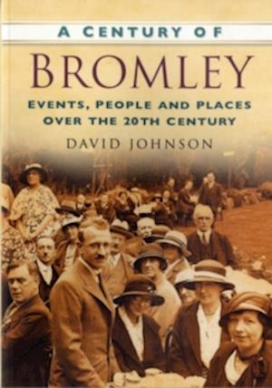 Johnson, D: A Century of Bromley