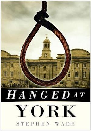 Wade, S: Hanged at York
