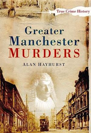 Hayhurst, A: Greater Manchester Murders