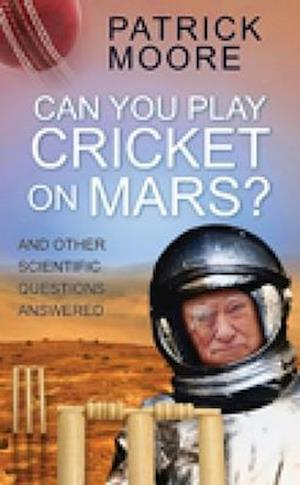 Moore, P:  Can You Play Cricket on Mars?