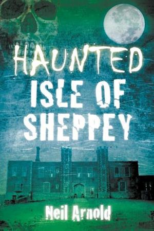 Arnold, N:  Haunted Isle of Sheppey