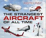 The Strangest Aircraft of All Time af Keith Ray