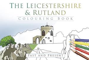 The Leicestershire & Rutland Colouring Book: Past and Present