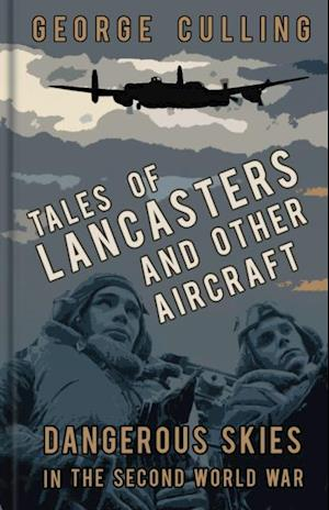 Tales of Lancasters and Other Aircraft af George Culling