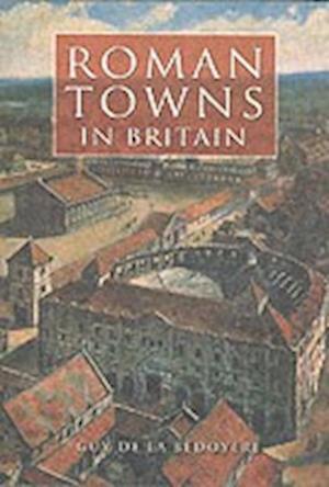 Bedoyere, G:  Roman Towns in Britain