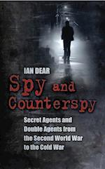 Spy and Counterspy: A History of Secret Agents and Double Agents from the Second World War to the Cold War af Ian Dear