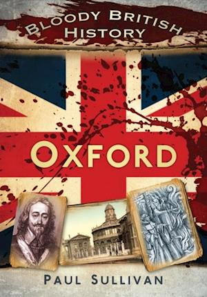 Bloody British History Oxford af Paul Sullivan