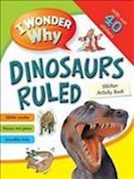 I Wonder Why Dinosaurs Ruled Sticker Activity Book