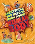 Everything You Need to Know About the Human Body (Everything You Need to Know)