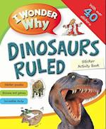 I Wonder Why Dinosaurs Ruled Sticker Acitivity Book (I Wonder Why)