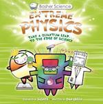 Extreme Physics (Basher Science)