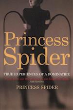 Princess Spider: True Experiences of a Dominatrix