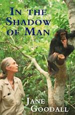 In the Shadow of Man af Jane Goodall
