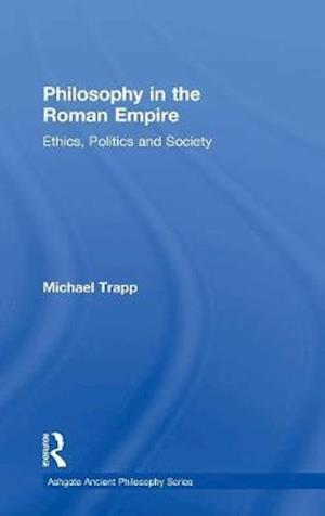 Philosophy in the Roman Empire : Ethics, Politics and Society