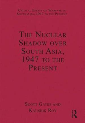 The Nuclear Shadow over South Asia, 1947 to the Present