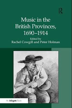 Music in the British Provinces, 1690-1914