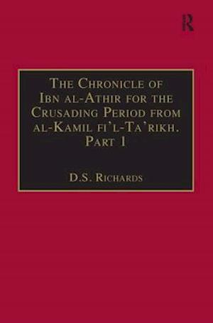 The Chronicle of Ibn al-Athir for the Crusading Period from al-Kamil fi'l-Ta'rikh. Part 1