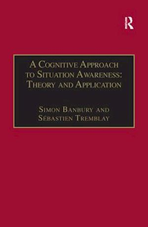 A Cognitive Approach to Situation Awareness: Theory and Application