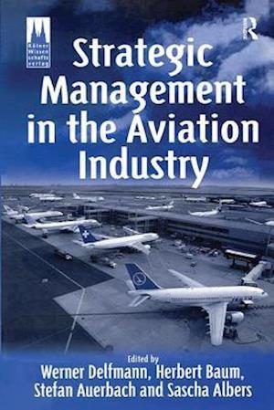 Bog, hardback Strategic Management in the Aviation Industry af Stefan Auerbach