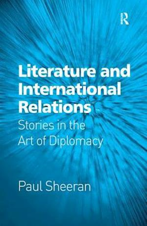 Literature and International Relations : Stories in the Art of Diplomacy