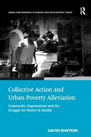 Collective Action and Urban Poverty Alleviation : Community Organizations and the Struggle for Shelter in Manila