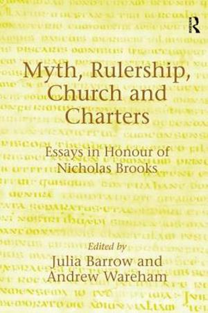 Myth, Rulership, Church and Charters : Essays in Honour of Nicholas Brooks