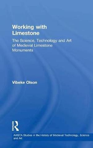 Working with Limestone : The Science, Technology and Art of Medieval Limestone Monuments