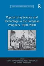 Popularizing Science and Technology in the European Periphery, 1800-2000 (Science, Technology and Culture, 1700-1945)