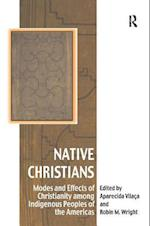 Native Christians : Modes and Effects of Christianity among Indigenous Peoples of the Americas