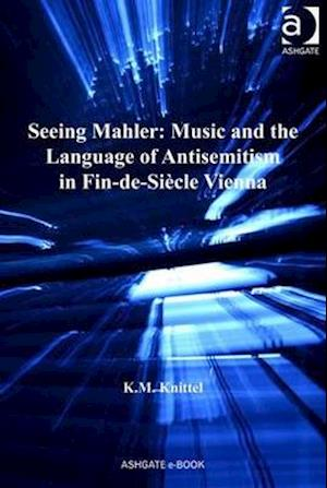 Seeing Mahler: Music and the Language of Antisemitism in Fin-de-Siecle Vienna