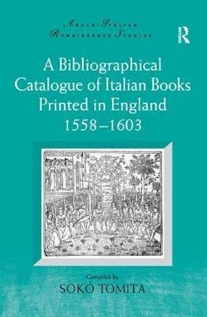 A Bibliographical Catalogue of Italian Books Printed in England 1558-1603