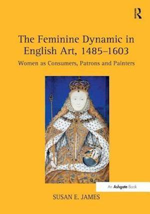 The Feminine Dynamic in English Art, 1485-1603