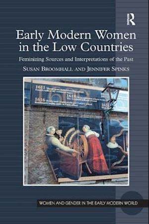 Early Modern Women in the Low Countries : Feminizing Sources and Interpretations of the Past